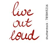 handwritten phrase live out loud | Shutterstock . vector #785845216
