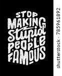 """stop making stupid people...   Shutterstock .eps vector #785961892"