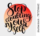 stop doubting yourself. vector... | Shutterstock .eps vector #787256662
