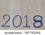 2018 handwriting on grey... | Shutterstock . vector #787752592
