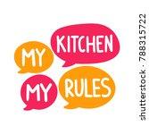 my kitchen my rules. vector...   Shutterstock .eps vector #788315722