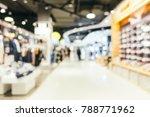 abstract blur shopping mall of... | Shutterstock . vector #788771962