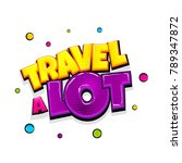 travel a lot comic text pop art ... | Shutterstock .eps vector #789347872
