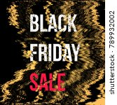gold noise glitch black friday... | Shutterstock . vector #789932002