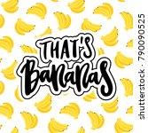 inscription  that's bananas ... | Shutterstock .eps vector #790090525