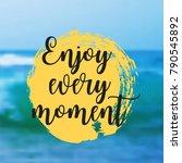enjoy every moment. beautiful... | Shutterstock .eps vector #790545892