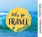 let s go travel. beautiful... | Shutterstock . vector #790727392