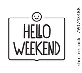 hello weekend. vector hand... | Shutterstock .eps vector #790748488