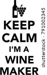 keep calm i am a winemaker with ... | Shutterstock .eps vector #791002345