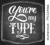 you're my type hand lettering... | Shutterstock .eps vector #791124466
