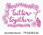 better together  hand lettering ... | Shutterstock .eps vector #791838136