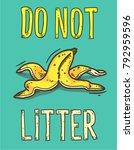 do not litter or banana peel... | Shutterstock .eps vector #792959596