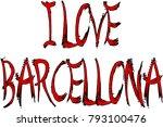i love barcellona text sign...   Shutterstock .eps vector #793100476