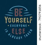 be yourself everyone else is... | Shutterstock .eps vector #793791856