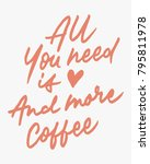 Stock vector  all you need is love and more coffee vintage hand lettering writing typography quote poster 795811978