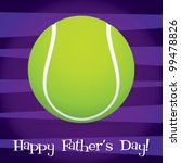 Bright tennis ball Happy Father's Day card in vector format. - stock vector