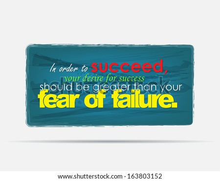 in order to succeed  your