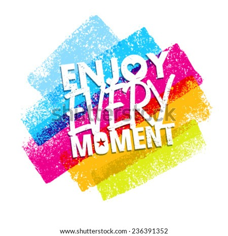 enjoy every moment motivation