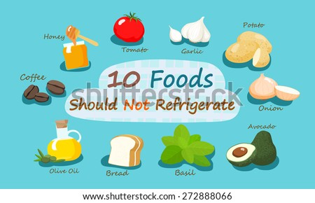 10 foods should not refrigerate