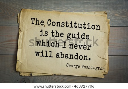 American President George Washington (1732-1799) quote.  The Constitution is the guide which I never will abandon.