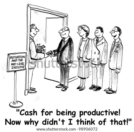"""""""Cash for being productive.  Now why didn't I think of that?"""" - stock photo"""