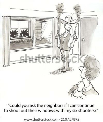 """Could you ask the neighbors if I can continue to shoot out their windows with my six shooters?"" - stock photo"