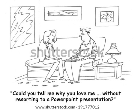"""Could you tell me why you love me without resorting to a powerpoint presentation?"" - stock photo"
