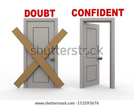 3d illustration of closed door of concept of doubt and open door having word confident - stock photo