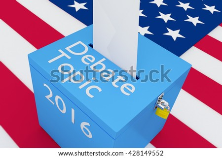 "3D illustration of ""Debate Topic"", ""2016"" scripts and on ballot box, with US flag as a background. Election Concept."