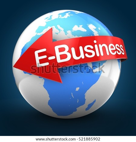 3d illustration of Earth globe over blue back  with E-Business text on red arrow