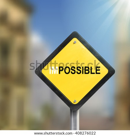3d illustration of yellow roadsign of impossible possible  isolated on blurred street scene - stock photo