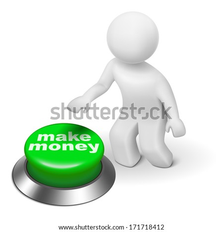 "3d man is pushing the ""make money"" button isolated white background"