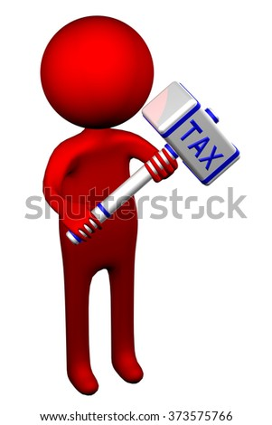 3d Man with hammer with word Tax, isolated on white background. - stock photo
