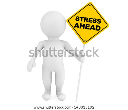 3d person with Stress Ahead traffic sign on a white background - stock photo