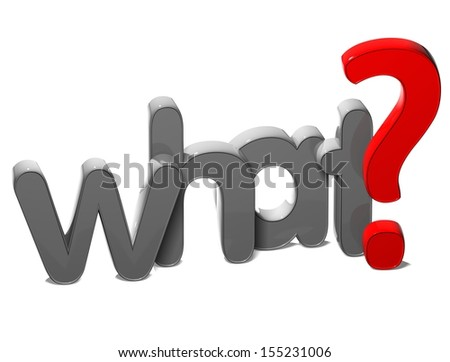 3D Question Word What on white background  - stock photo