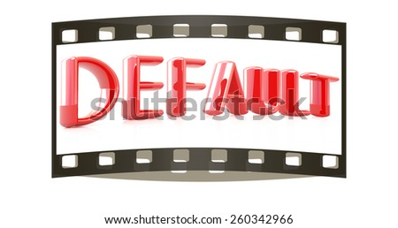 "3d red text ""default"" on a white backgroundt. The film strip - stock photo"