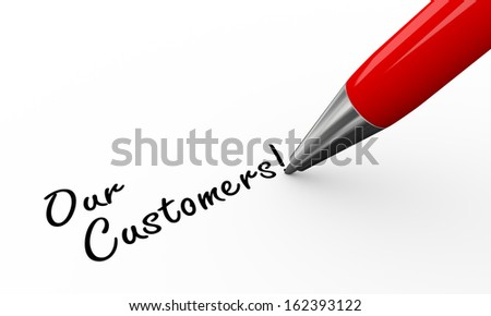 3d render of pen writing our customers on white paper background