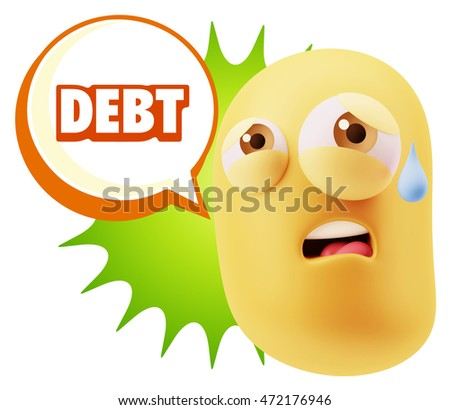 3d Rendering Sad Character Emoticon Expression saying Debt with Colorful Speech Bubble.