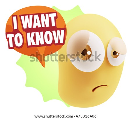 3d Rendering Sad Character Emoticon Expression saying I Want to Know with Colorful Speech Bubble.
