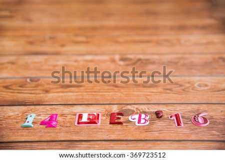 14 February 2016 Happy Valentines Day, Anniversary, Special day, Birthday. Date,month and year on wood background, space on upper of frame. - stock photo