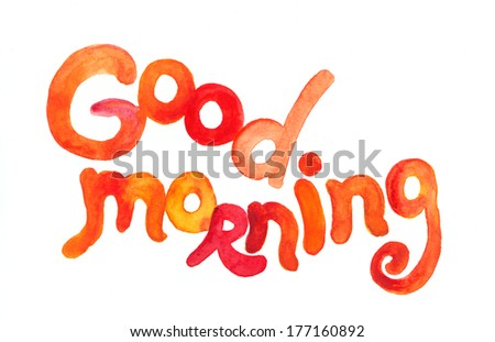 """Good morning"" text hand painted by watercolor in bright red-yellow color"