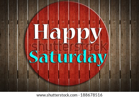 'Happy Saturday ' stamp sign on grunge wood background