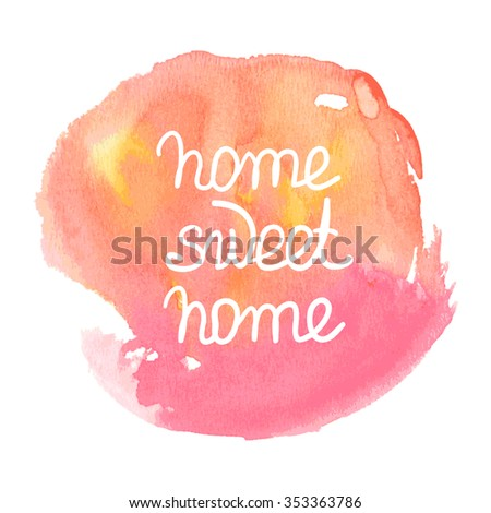 'Home Sweet Home' Hand Drawn Lettering on watercolor background. Hand drawn Vintage Watercolor lettering. - stock photo