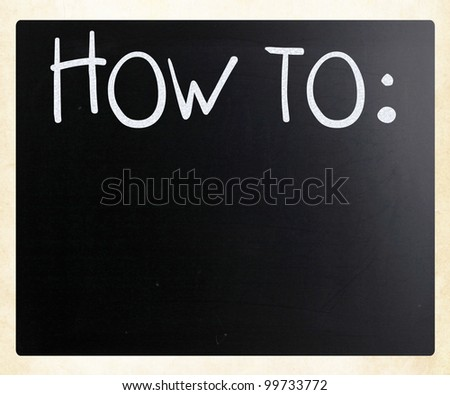 """How To"" handwritten with white chalk on a blackboard - stock photo"