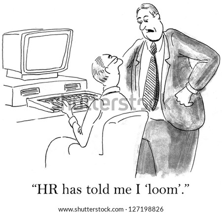 """""""HR has told me I loom."""" says looming boss. - stock photo"""