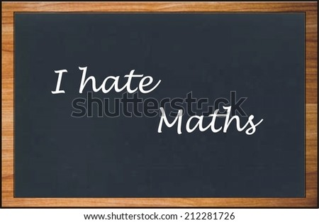 I hate maths/The school subject most hated by students from around the world. - stock photo
