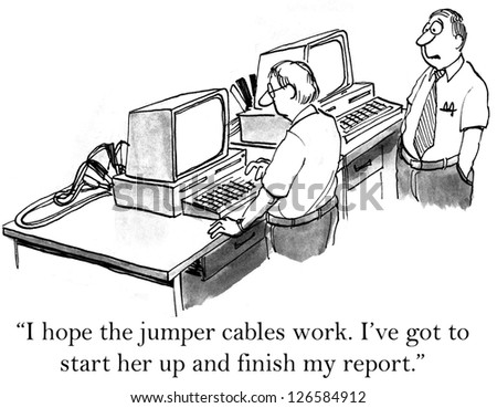 """""""I hope the jumper cables work. I've got to start her up and finish my report."""" - stock photo"""
