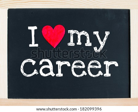 I love my career handwritten with white chalk on a blackboard