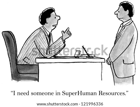 """I need someone in Super Human Resources."" - stock photo"