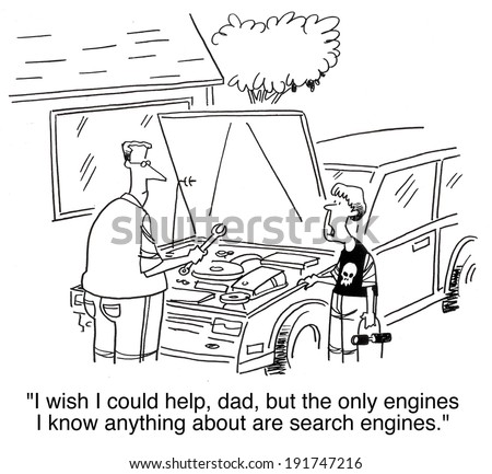 'I wish I could help, dad, but the only engines I know anything about are search engines' - stock photo
